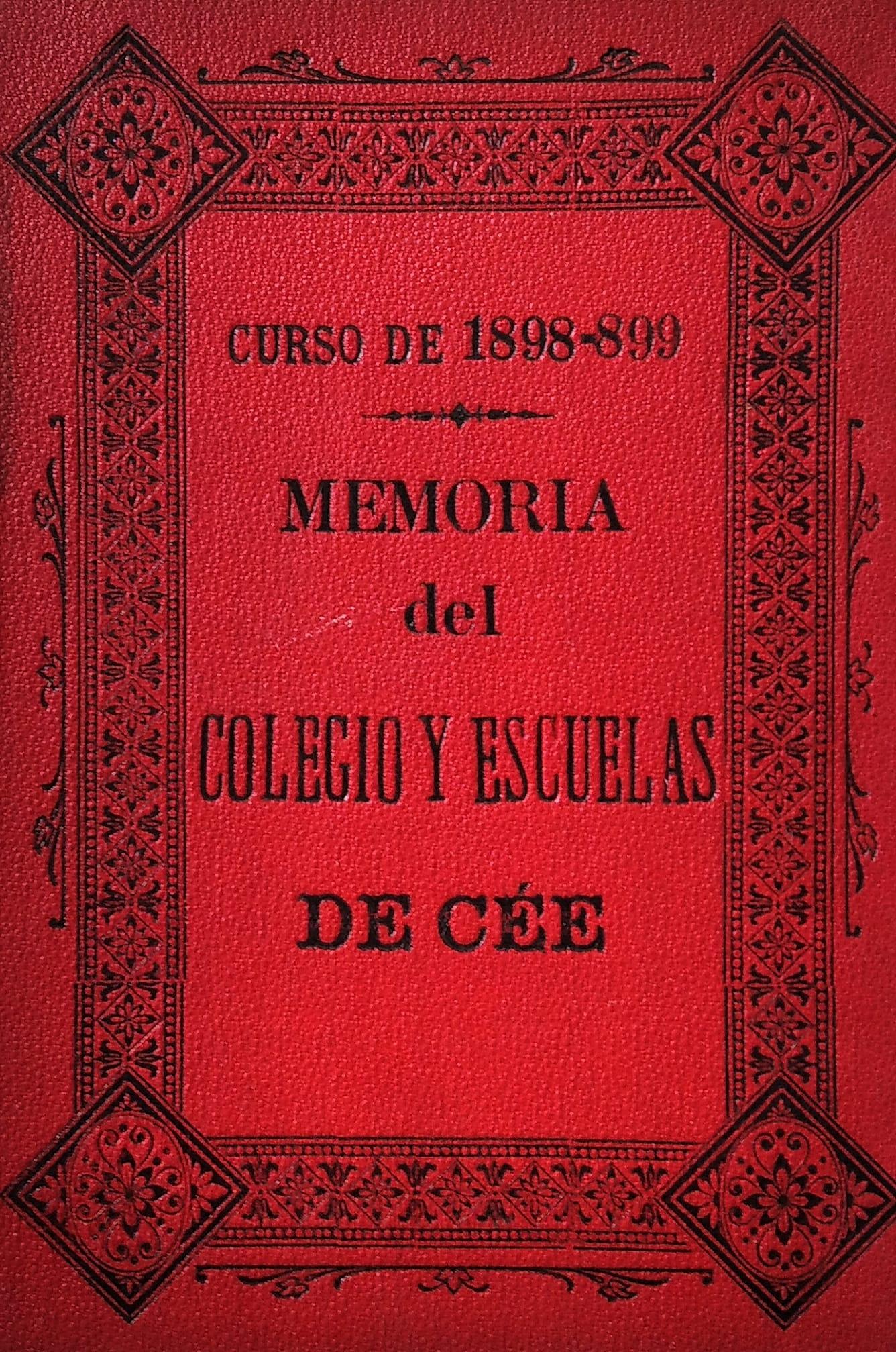 """""""A memoria é o único paraíso do que non podemos ser expulsados"""" (Jean Paul Richter). Memoria do Curso 1898-1899 do Colexio e Escolas de Cee. 1899."""
